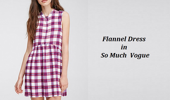 What Makes Flannel Dress so Much in Vogue?