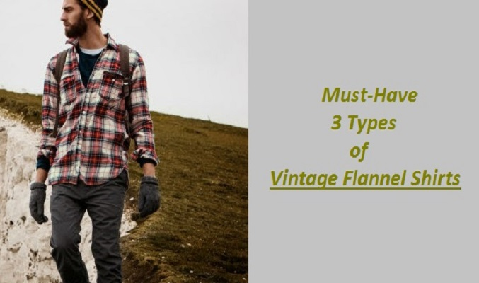 3 Vintage Flannel Shirts- The Must-Haves for Every Wardrobe and Warehouse