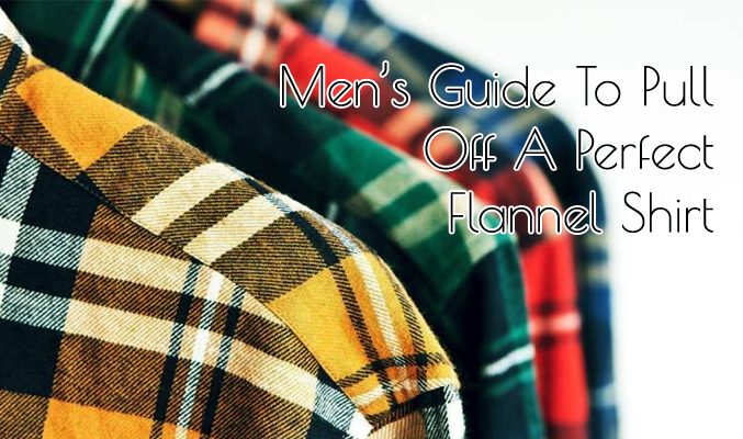 Men's Guide To Pull Off A Perfect Flannel Shirt Look This Fall