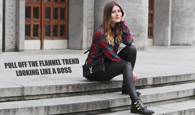 Style Tips On How to Pull Off the Flannel Trend Looking Like a Boss!
