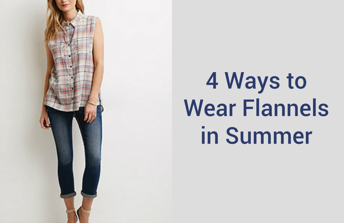 4 Ways The Flannel can Become Your Bestie This Summer